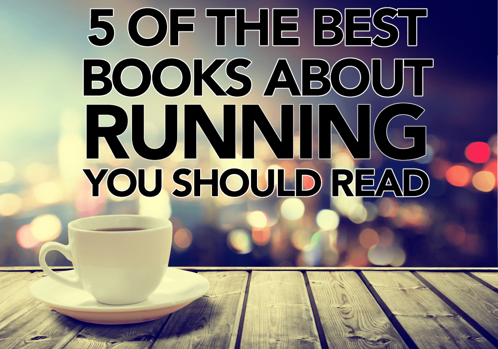 5 of the Best Books About Running that you Should Read