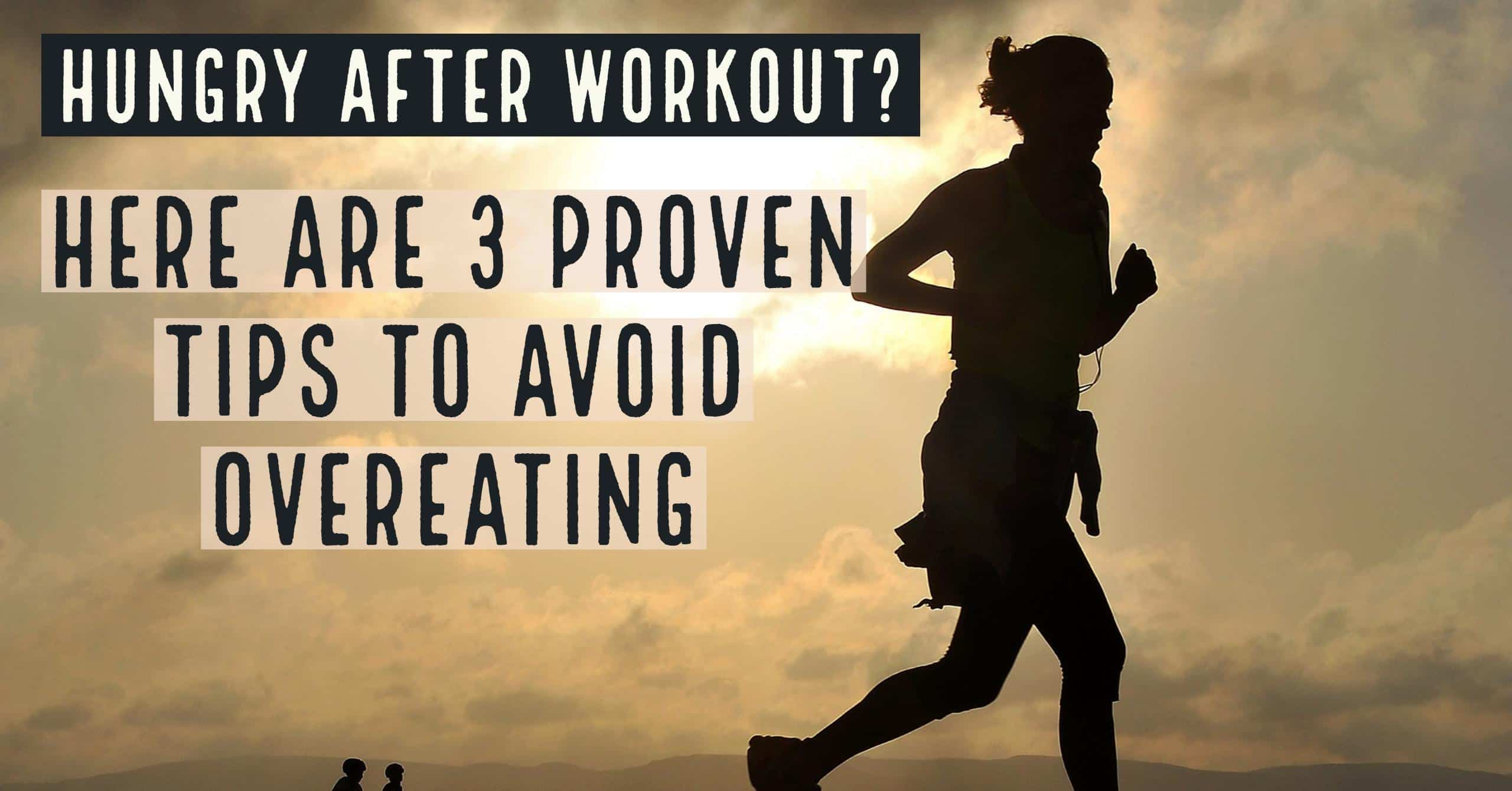 Hungry after workout? you are not alone. It's a common problem that can be easily fixed. Here are three simple to follow tips to avoid overeating.