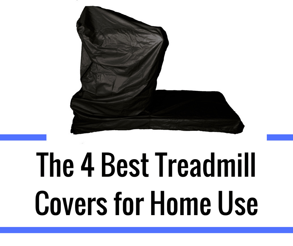 You can't use your treadmill all of the time. Sure, it gets more use than that one owned by a friend or relative that sits in the corner and is now a new coatrack, but it's physically impossible to be on one all of the time. We break down the 4 best treadmill covers perfect for home use.