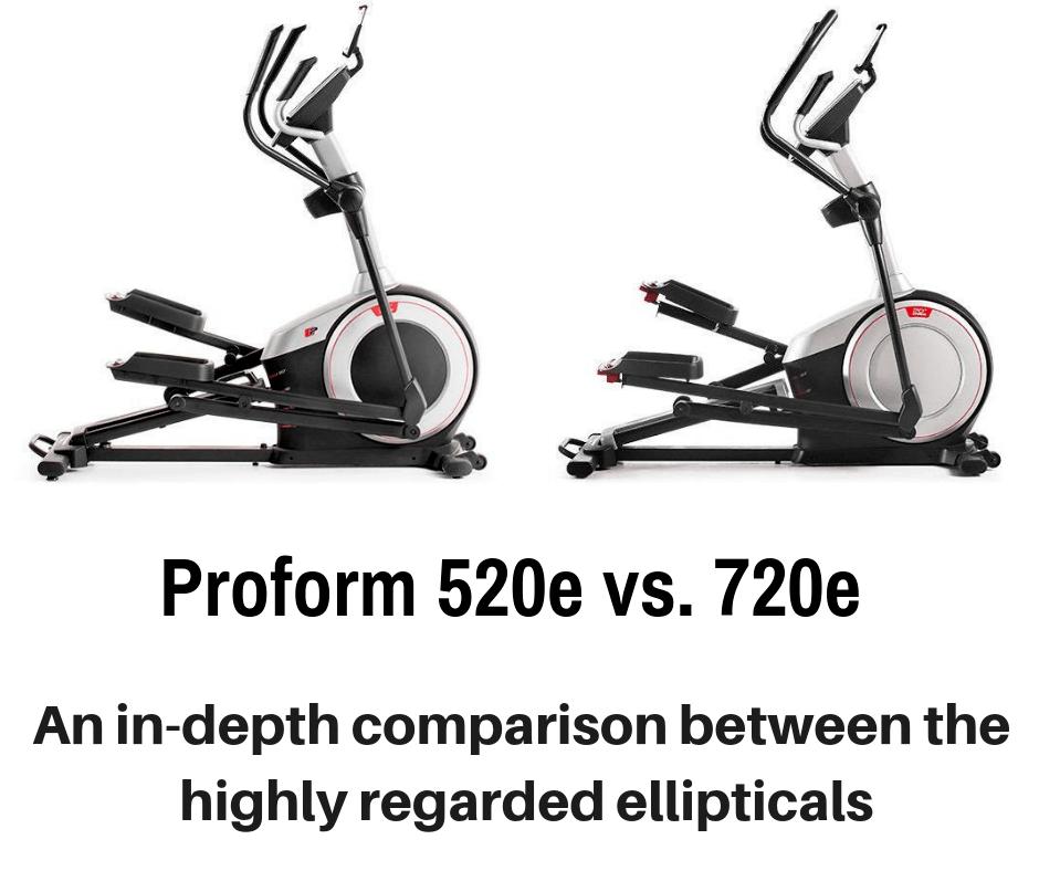 Proform 520e vs. 720e - Detailing the Differences