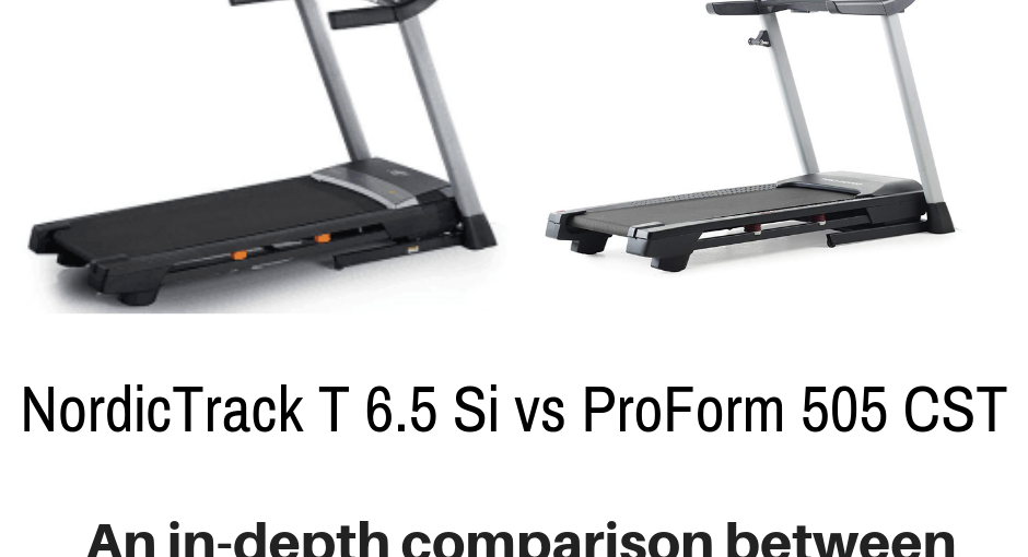 NordicTrack T 6.5 Si vs ProForm 505 CST - What's the Difference?