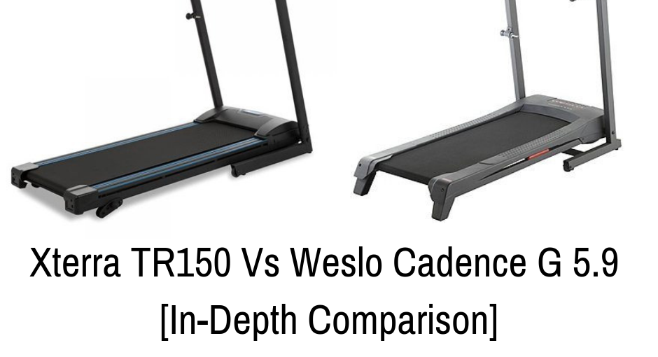 Xterra TR150 Vs Weslo Cadence G 5.9 - Detailing The Differences