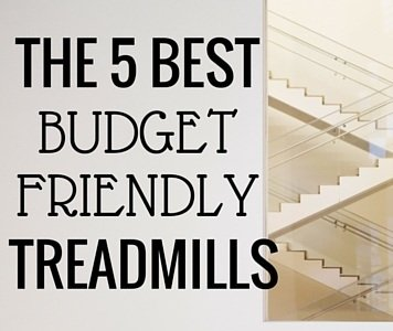 The 5 Best Budget Friendly Treadmills