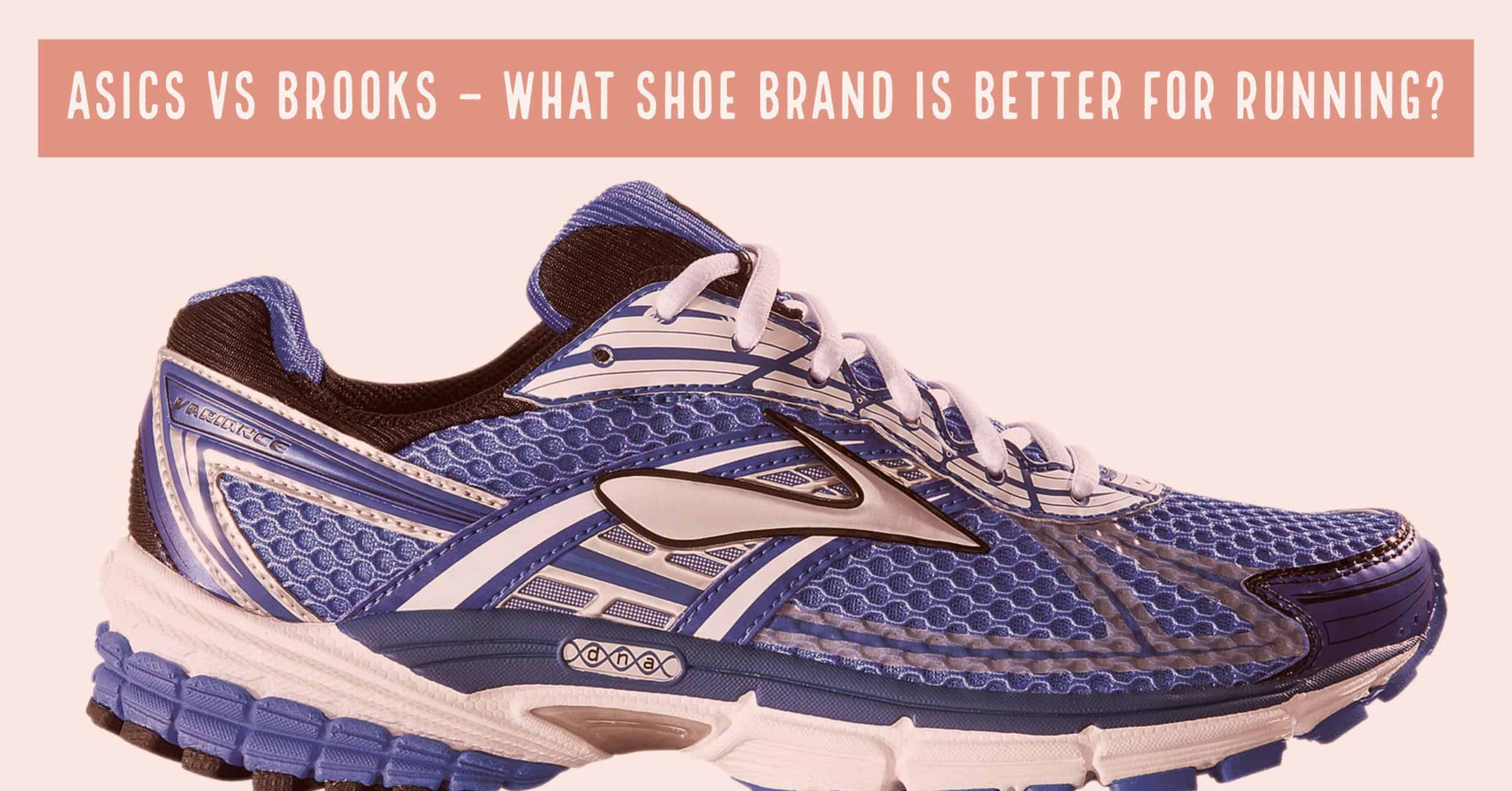 Asics Vs. Brooks – What Shoe Brand is Better for Running?