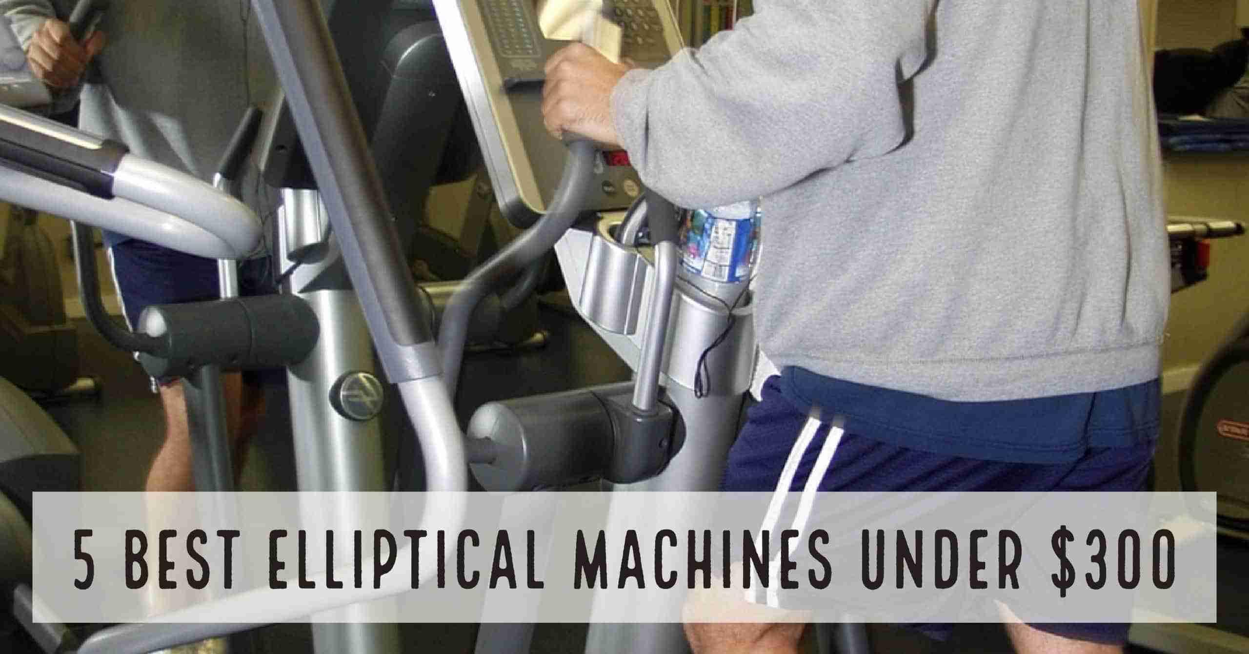 The 5 Best Elliptical Machines Under $300