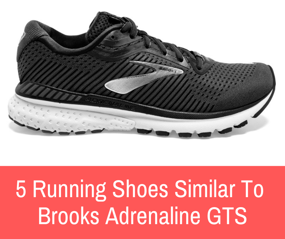 Brooks Adrenaline GTS are one of the most popular shoes from Brooks. Here are 5 top-rated running shoes similar to the Brooks Adrenaline GTS