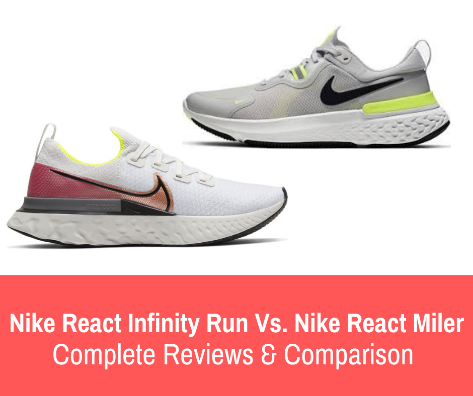 This article gives iprovides the pros/cons, and compares and contrasts between the two - Nike React Infinity Run Flyknit and Nike React Miler.