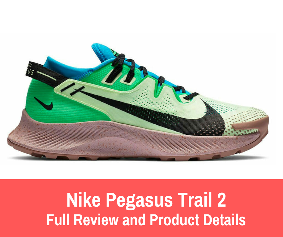 Review: The Nike Pegasus Trail 2 is constructed to offer a cushioned and responsive design with the ability to help you transition easily between roads and trails.